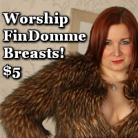 Worship FinDomme breasts!